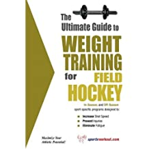 The Ultimate Guide to Weight Training for Field Hockey (The Ultimate Guide to Weight Training for Sports, 11) by Rob Price (2003-06-01)