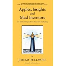 [(Apples, Insights and Mad Inventors: An Entertaining Analysis of Modern Marketing )] [Author: Jeremy J.D. Bullmore] [May-2006]