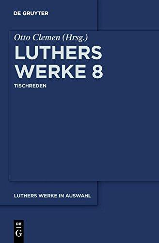 Martin Luther: Luthers Werke in Auswahl: Tischreden (de Gruyter Texte)
