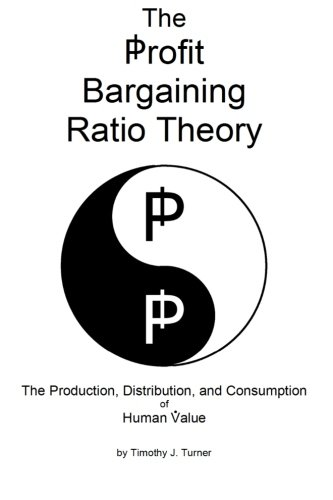 The Profit Bargaining Ratio Theory: The Production, Distribution, and Consumption of Human Value