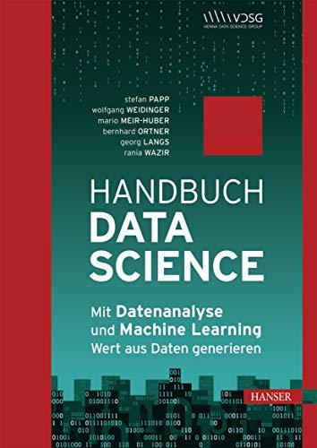 Handbuch Data Science: Mit Datenanalyse und Machine Learning Wert aus Daten generieren