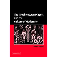 The Provincetown Players and the Culture of Modernity (Cambridge Studies in American Theatre and Drama) by Brenda Murphy (2005-12-01)