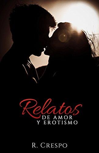 Relatos de amor y erotismo por R. Crespo