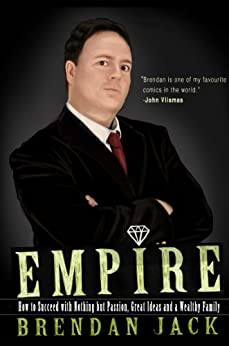 Empire: How to Succeed with Nothing but Passion, Great Ideas and a Wealthy Family by [Jack, Brendan]