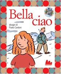 Idea Regalo - Bella ciao. Ediz. illustrata. Con CD Audio