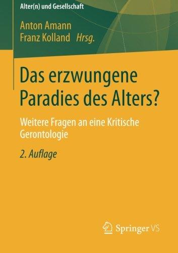 Das erzwungene Paradies des Alters?: Weitere Fragen an eine Kritische Gerontologie (Alter(n) und Gesellschaft)