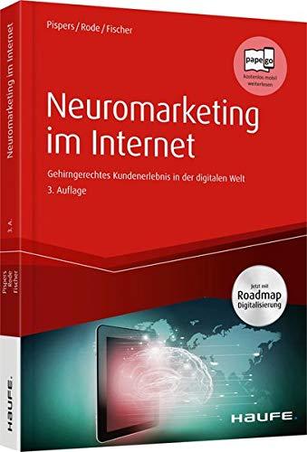 Neuromarketing im Internet: Gehirngerechtes Kundenerlebnis in der digitalen Welt (Haufe Fachbuch)