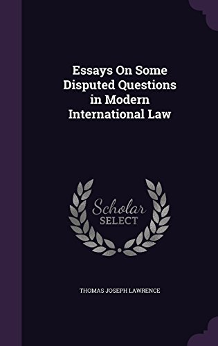 Essays On Some Disputed Questions in Modern International Law