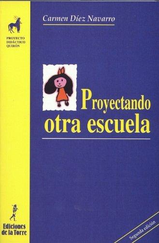 Proyectando otra escuela (Proyecto Didáctico Quirón, Educación Infantil) por Mari Carmen Díez Navarro