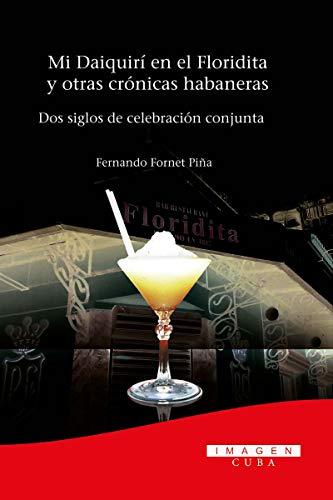 Mi Daiquirí en el Floridita y otras crónicas habaneras (Cocina) por Fernando Fornet Piña