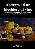 Accanto a un bicchiere di vino. Antologia della poesia da Li Po a Rino Gaetano