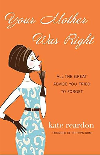 [(Your Mother Was Right : All the Great Advice You Tried to Forget)] [By (author) Kate Reardon] published on (August, 2010)