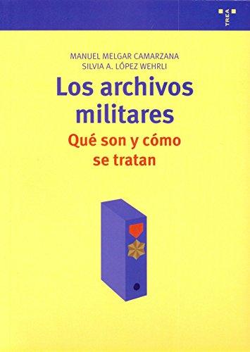 Los archivos militares: Qué son y como se tratan (Archivos Siglo XXI) por Manuel Melgar Camarzana
