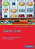 Game Over: Ratgeber für Glücksspielsüchtige und deren Angehörige