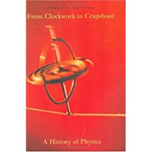 From Clockwork to Crapshoot: A History of Physics by Roger G. Newton (2007-01-31)