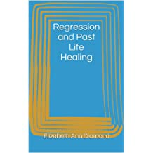 Regression and Past Life Healing (Metaphysical Matters Book 7)