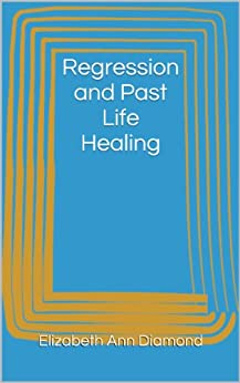 Regression and Past Life Healing (Metaphysical Matters Book 7) by [Diamond, Elizabeth Ann]