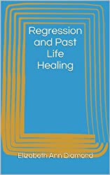 Regression and Past Life Healing (Metaphysical Matters Book 7) (English Edition)