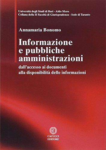 Informazione e pubbbliche amministrazioni. Dall'accesso ai documenti alla disponibilità delle informazioni