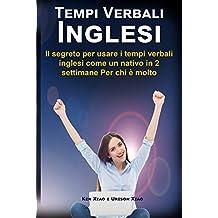 Tempi Verbali Inglesi: Il segreto per usare i tempi verbali inglesi come un nativo in 2 settimane Per chi è molto impegnato (English Edition)