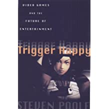 Trigger Happy: Videogames and the Entertainment Revolution by Steven Poole (2000-09-29)