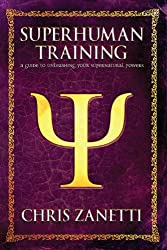 Superhuman Training: A Guide to Unleashing Your Supernatural Powers (English Edition)