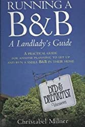 Running A B&B A Landlady's Guide: A Practical guide for anyone planning to set up and run a small B&B in their home: A Practical Guide for Anyone ... Run a Small B and B in Their Home (How to)