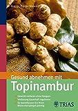 Gesund abnehmen mit Topinambur: Wie Sie mit der köstlichen Indianer-Kartoffel Gewich...