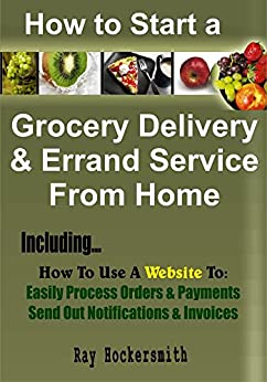 How to Start a Grocery Delivery And Errand Service From Home by [Hockersmith, Ray]