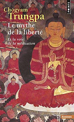 Le Mythe de la liberté. Et la voie de la méditation par Chögyam Chogyam trungpa