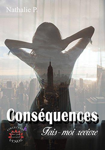 Conséquences tome 1: Fais-moi revivre par [P., Nathalie]