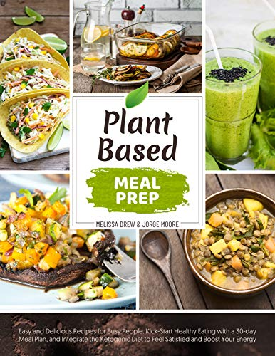 Plant-Based Meal Prep: Easy and Delicious Recipes for Busy People. Kick-Start Healthy Eating with a 30-day Meal Plan, and Integrate the Ketogenic Diet ... and Boost Your Energy (English Edition)