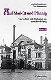 Auf Mark(t) und Pfennig. Geschichten und Anekdoten aus dem alten Leipzig, Bd. 5