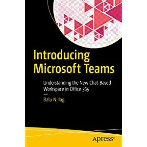 Introducing Microsoft Teams: Understanding the New Chat-Based Workspace in Office 365 (English Edition)