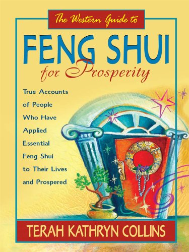 The Western Guide to Feng Shui for Prosperity: Revised Edition!: True Accounts of People Who Have Applied Essential Feng Shui to Their Lives and Prospered par Terah Kathryn Collins