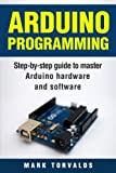 Arduino Programming: Step-by-Step Guide to Master Arduino Hardware and Software