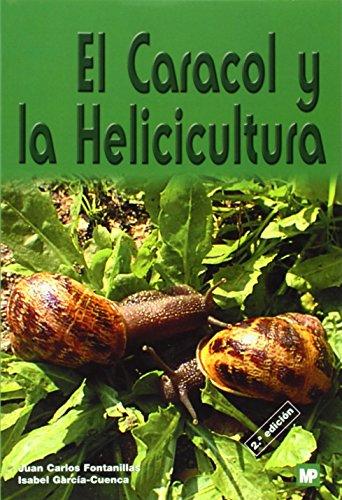 El Caracol y La Helicicultura por Juan Carlos Fontanillas, Isabel Garcia-Cuenca