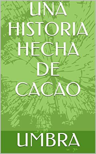 UNA HISTORIA HECHA DE CACAO