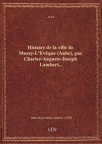 Histoire delaville deMussy-L'Evque(Aube), parCharles-Auguste-JosephLambert