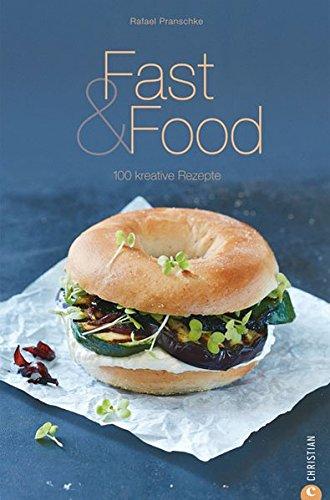 Fast & Food: 100 kreative Rezepte (Cook & Style)