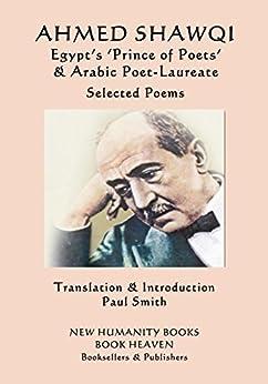 Ahmed Shawqi - Egypt's 'prince Of Poets' & Arabic Poet Laureate: Selected Poems por Ahmed Shawqi