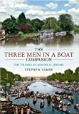 The Three Men in a Boat Companion: The Thames of Jerome K. Jerome