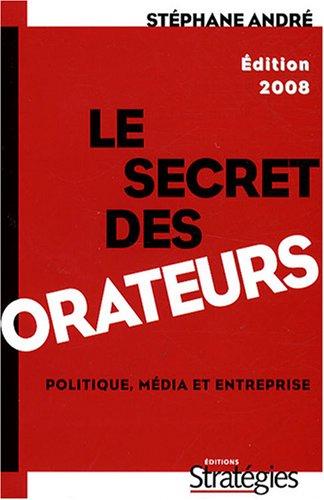 Le secret des orateurs : Politique, média et entreprise