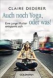 Auch noch Yoga, oder was!: Eine junge Mutter entspannt sich