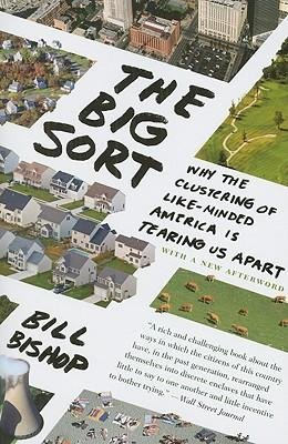 [( The Big Sort: Why the Clustering of Like-Minded America Is Tearing Us Apart By Bishop, Bill ( Author ) Paperback May - 2009)] Paperback