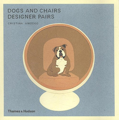 Dogs and Chairs : Designer Pairs par Cristina Amodeo