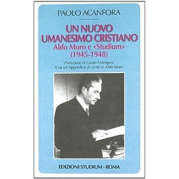 Un Nuovo Umanesimo Cristiano. Aldo Moro E «Studium» (1945-1948)