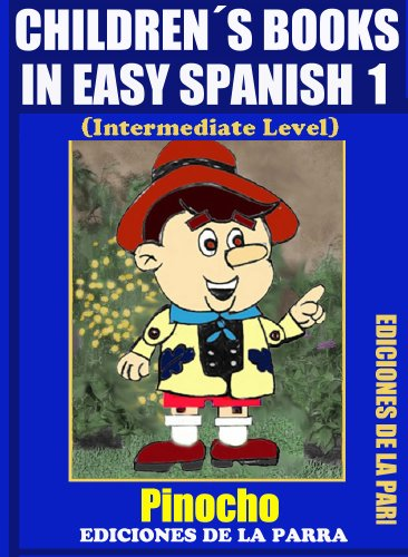 Children´s Books In Easy Spanish 1: Pinocho (Intermediate Level) (Spanish Readers For Kids Of All Ages!) (Spanish Edition)