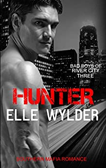 Hunter: A Southern Mafia Romance (Bad Boys of River City Book 3) by [Wylder, Elle, Hunt, Loribelle]