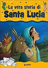Idea Regalo - La vera storia di santa Lucia. Ediz. illustrata